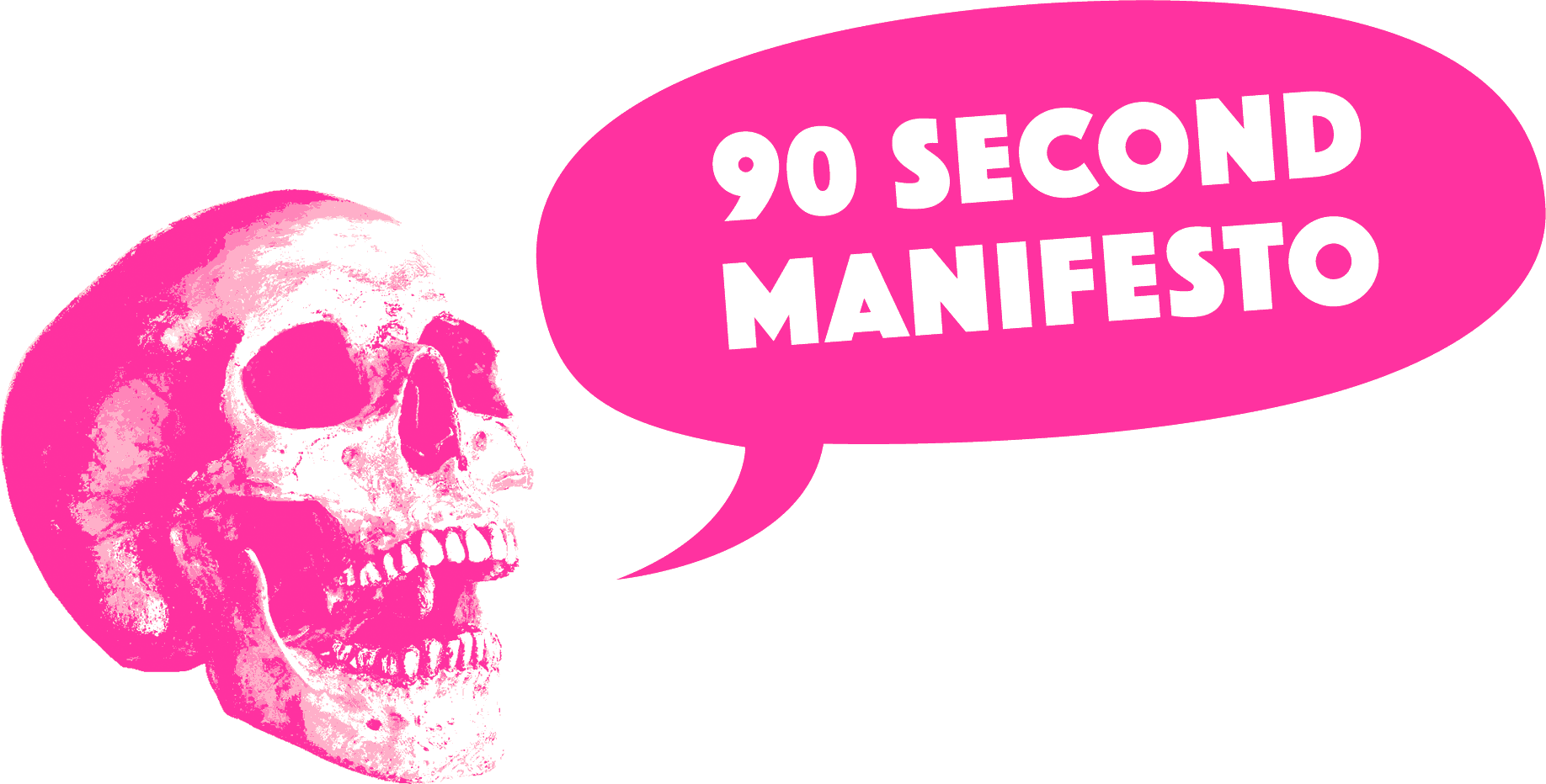 a yelling skull presents: 90 SECOND MANIFESTO